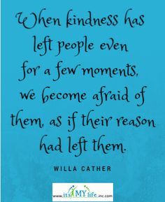 Love this quote. How do you appear when you have lost all kindness? http://www.itsmylifeinc.com/2015/05/20227/ Willa Cather Quote | Its My Life
