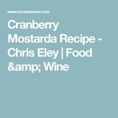 Cranberry Mostarda Recipe  - Chris Eley | Food & Wine