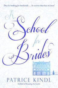 A School for Brides: A Story of Maidens, Mystery, and Matrimony by Patrice Kindl | 9780670786084 | Hardcover | Barnes & Noble