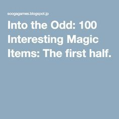 Into the Odd: 100 Interesting Magic Items: The first half.