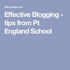 Effective Blogging - tips from Pt England School