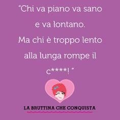 bruttina quotes life quotes http://morgatta.wordpress.com/2014/09/05/luomo-lumaca-o-tartaruga-decidete-voi/