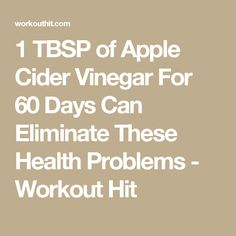 1 TBSP of Apple Cider Vinegar For 60 Days Can Eliminate These Health Problems - Workout Hit