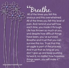 """""""Breathe. All of the times you felt this anxious and this overwhelmed. All of the times you felt this level of pain. And remind yourself how each time, you made it through. Life has thrown so much"""