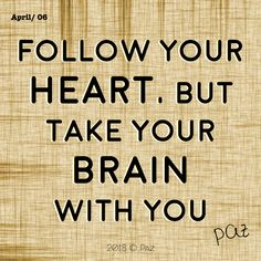 Follow your heart, but take your brain with you.  #Paz #Gratitude #Blessings #Happy #MovingForward #awakening #changes #soul #consciousness #mantra #quotes #motivation #beBetter #changes #goals