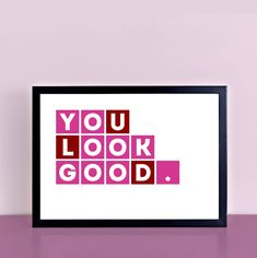 You Look Good Print | SEL0005A5 – SixElevenCreations
