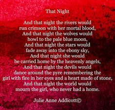 That Night  *¨`*•.¸✿ Poetry & Prose. Original words by  Julie Anne Addicott© All rights reserved. Do not  copy, alter, or remove credit.  Images belong to the original  artist/photographer and credit  is given when available.*¨`*•.¸✿