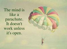 The mind is like a parachute