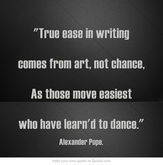 Alexander Pope nailed it! Writing comes from within. It cannot ne learned. Writing Quotes, In Writing, Writing Prompts, Alexander Pope Quotes, Amazing Quotes, Inspiring Quotes, A Writer's Life, Philosophy Quotes, Writers Write