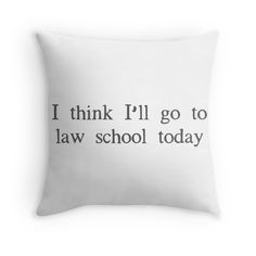 """""""I think I'll go to law school today."""" Funny law school quotes.  http://www.babkeslaw.com/index.php"""