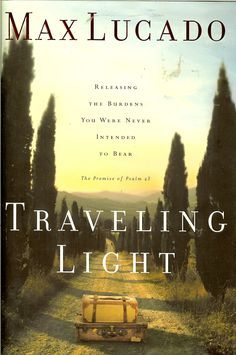 He takes the 23rd Psalm apart, verse by verse to show us how good of a shepherd Jesus really is. Traveling Light - Max Lucado