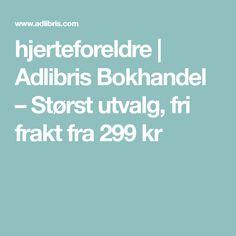 hjerteforeldre | Adlibris Bokhandel – Størst utvalg, fri frakt fra 299 kr