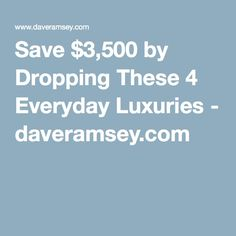Save $3,500 by Dropping These 4 Everyday Luxuries - daveramsey.com
