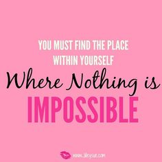 You must find that place. Dig deep! It's in there where nothing is impossible!! You got this girl! #girlbosstips #jilleysuetips