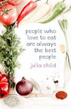 """Printable Quote Art - """"People who love to eat are always the best people."""" - Julia Child"""