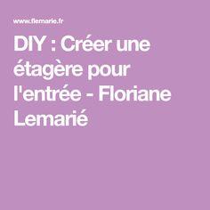 DIY: Créer une étagère pour l'entrée - Floriane Lemarié