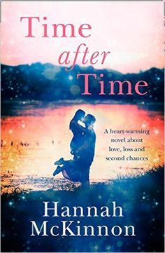 Time After Time: A heart-warming novel about love, loss and second chances eBook: Hannah McKinnon: Amazon.co.uk: Kindle Store