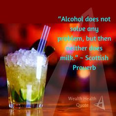 """""""Alcohol does not solve any problem, but then neither does milk. Wise Proverbs, Proverbs Quotes, Scottish Quotes, African Proverb, Irish Blessing, Interesting Quotes, Health Quotes, True Words, Famous Quotes"""