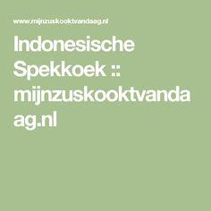 Indonesische Spekkoek :: mijnzuskooktvandaag.nl