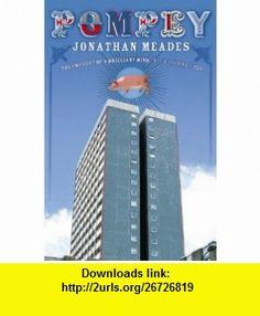 Pompey (9780007142736) Jonathan Meades , ISBN-10: 0007142730  , ISBN-13: 978-0007142736 ,  , tutorials , pdf , ebook , torrent , downloads , rapidshare , filesonic , hotfile , megaupload , fileserve