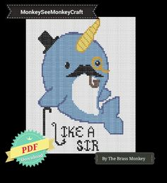 """CROSS STITCH PATTERN: Narwhal With Top Hat Mustache Smoking A Pipe With The Words """"Like A Sir"""" Fun Easy Kitchy Pdf Downlodable Pattern by MonkeySeeMonkeyCraft on Etsy"""
