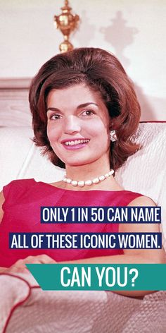 Only 1 in 50 Can Name All Of These Iconic Women. Can You?