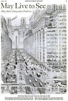 Popular Science – August, 1925 The Wonder City You May Live to See      How You May Live and Travel in the City of 1950      The top level for pedestrians, the next level for slow motor traffic, the next for fast motor traffic, and the lowest for electric trains. Great blocks of terraced skyscrapers half a mile high will house offices, schools, homes and playgrounds in successive levels, while the roofs will be aircraft landing-fields, according to the architect's plan (Via: Ubersuper)