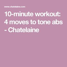 10-minute workout: 4 moves to tone abs - Chatelaine