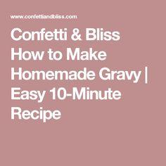 Confetti & Bliss How to Make Homemade Gravy | Easy 10-Minute Recipe