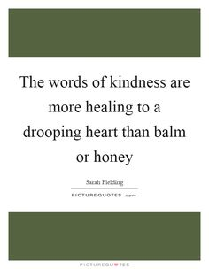 The words of kindness are more healing to a drooping heart than balm or honey. Picture Quotes.