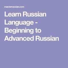 Learn Russian Language - Beginning to Advanced Russian