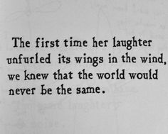 I will always think of you, Katie, when I read this. I can see you now, throwing your wild curly head back, sapphire eyes shining, and your laughter like music in the air.