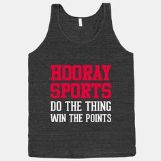 Go sports! Beat the other team! Do the goals. and basket them all the way to the endzone! Wear this Hooray Sports athletic black tank and show your sports pride. you don't know anything about sports. How To Do Math, Cool Shirts, Tee Shirts, Awesome Shirts, Sports Shirts, For Elise, Only Shirt, Muscle Shirts, Thats The Way