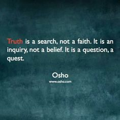 Truth is a quest