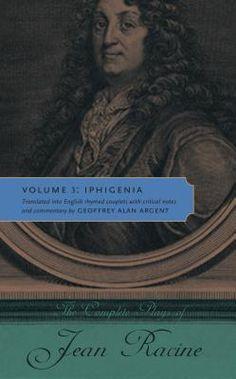 The Complete Plays of Jean Racine: Volume 3: Iphigenia