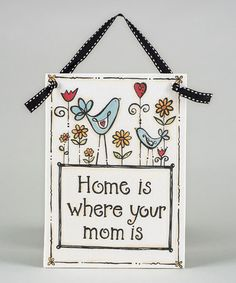 Take a look at this 'Home Is Where Your Mom Is' Plaque by Glory Haus on #zulily today!