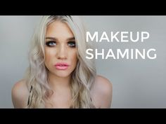 ▶ Makeup Shaming - YouTube. The take away is; Shut your stupid face and mind your own business. Having a life makes you less inclined to need to tell other your stupid opinions.