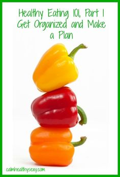 Healthy Eating 101, Part 1 - Get Organized and Make a Plan #RealFood #HealthyEating