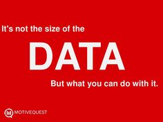 It's Not the Size of the Data, But What You Can Do with It by Zachary Nippert of MotiveQuest