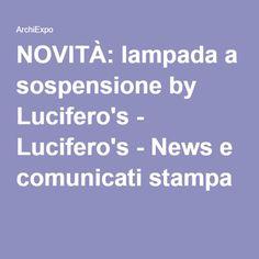 NOVITÀ: lampada a sospensione by Lucifero's - Lucifero's - News e comunicati stampa