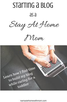How I Find Time to Blog While Home with A Toddler