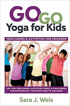 Go Go Yoga for Kids: Yoga Games & Activities for Children: Weis, Sara J.: 9780998213149: Amazon.com: Books Teaching Yoga To Kids, Yoga For Kids, Kids Learning, Kid Yoga, Kids Yoga Challenge, Ashtanga Yoga Primary Series, Yoga Games, Partner Yoga Poses, Yoga Lessons