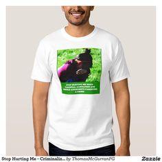 Stop Hurting Me - Criminalize PA and HAP! T-Shirt