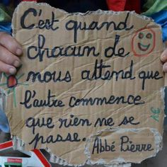 """""""C'est quand chacun de nous attend que l'autre commence que rien ne se passe"""" Abbé Pierre """"It's when each of us waits for the other one to start that nothing happens"""". French Phrases, French Quotes, Great Words, Some Words, Jolie Phrase, Some Quotes, Positive Attitude, Decir No, Quotations"""