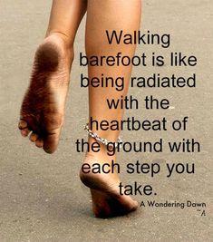 Walking barefoot.....