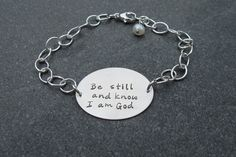 Hey, a friend ordered this for me...i love it!  Beautifully made!  Check out this really awesome Etsy listing at http://www.etsy.com/listing/155713094/hand-stamped-jewelry-be-still-and-know-i