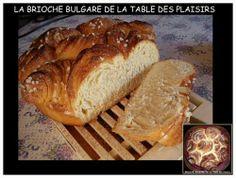 Une brioche fondante, moelleuse et belle ! LA BRIOCHE BULGARE ou COZONAC - La Table des Plaisirs