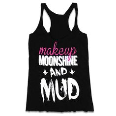 """Makeup, Moonshine, and Mud"" by Luckless Outfitters. We don't know what else to tell you, besides what the shirt says. Product Name: Makeu Mud Run, Country Shirts, Country Apparel, Vinyl Shirts, Jeep Shirts, Front Design, Shirt Designs, Vinyl Designs, Athletic Tank Tops"