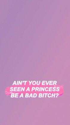 Ain't you ever seen a princess be a bad bitch? Sassy Wallpaper, Ariana Grande Wallpaper, Mood Wallpaper, Tumblr Wallpaper, Wallpaper Iphone Cute, Aesthetic Iphone Wallpaper, Wallpaper Quotes, Cute Wallpapers, Aesthetic Wallpapers