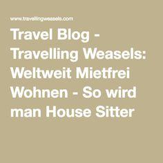 Travel Blog - Travelling Weasels: Weltweit Mietfrei Wohnen - So wird man House Sitter